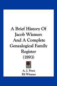 A Brief History of Jacob Wismer