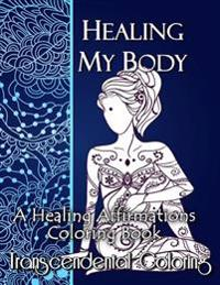 Healing My Body: A Healing Affirmations Coloring Book