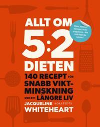 Allt om 5:2-dieten : 140 recept för snabb viktminskning och ett längre liv