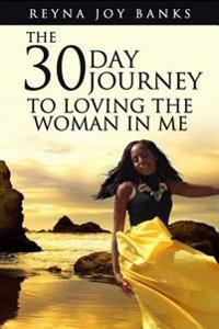 The 30-Day Journey to Loving the Woman in Me