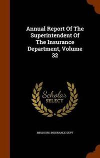 Annual Report of the Superintendent of the Insurance Department, Volume 32