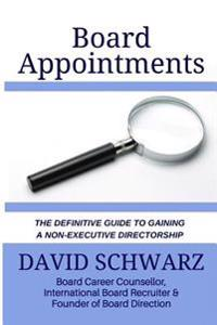 Board Appointments: The Definitive Guide to Gaining a Non-Executive Directorship