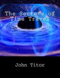 The Secrets of Time Travel
