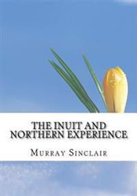 The Inuit and Northern Experience: The Final Report of the Truth and Reconciliation Commission of Canada, Volume 2