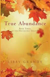 True Abundance: Book Three of the Haverford Trilogy