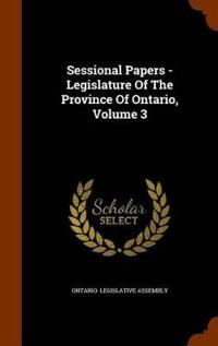 Sessional Papers - Legislature of the Province of Ontario, Volume 3