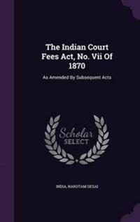 The Indian Court Fees ACT, No. VII of 1870