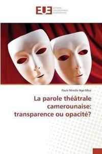 La Parole Theatrale Camerounaise: Transparence Ou Opacite?