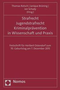 Strafrecht - Jugendstrafrecht - Kriminalpravention in Wissenschaft Und Praxis: Festschrift Fur Heribert Ostendorf Zum 70. Geburtstag Am 7. Dezember 20
