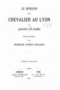 Li Romans Dou Chevalier Au Lyon Von Crestien Von Troies