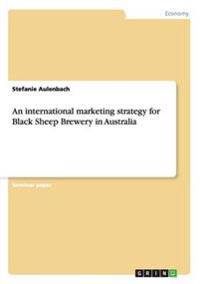 An International Marketing Strategy for Black Sheep Brewery in Australia