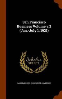 San Francisco Business Volume V.2 (Jan.-July 1, 1921)