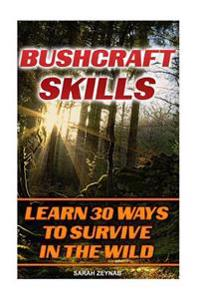Bushcraft Skills Learn 30 Ways to Survive in the Wilderness: Bushcraft, Bushcraft Outdoor Skills, Bushcraft Carving, Bushcraft Cooking, Bushcraft Item