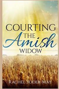 Courting the Amish Widow: Sweet and Clean Amish Romance