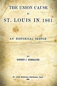 The Union Cause in St. Louis in 1861: An Historical Sketch