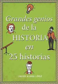 Los Grandes Genios de la Historia / History's Greatest Geniuses in 25 Stories