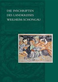 Die Inschriften Des Landkreises Weilheim-Schongau
