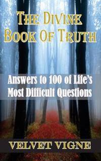 The Divine Book of Truth: Answers to 100 of Life's Most Difficult Questions
