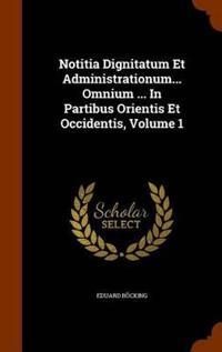 Notitia Dignitatum Et Administrationum... Omnium ... in Partibus Orientis Et Occidentis, Volume 1