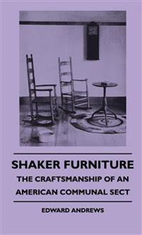 Shaker Furniture - The Craftsmanship Of An American Communal Sect