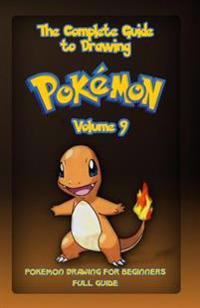 The Complete Guide to Drawing Pokemon Volume 9: Pokemon Drawing for Beginners: Full Guide Volume 9