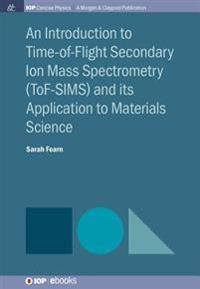 Introduction to Time-of-Flight Secondary Ion Mass Spectrometry (ToF-SIMS) and its Application to Materials Science