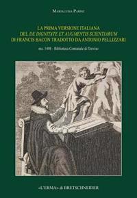 La Prima Versione Italiana del de Dignitate Et Augmentis Scientiarum Di Francis Bacon Tradotto Da Antonio Pellizzari. Ms. 1408 - Biblioteca Comunale D