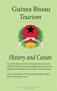 Tourism, History and Culture in Guinea-Bissau: Tour Guinea-Bissau for Educational Purpose, Business and Holiday Resort