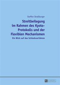 Streitbeilegung Im Rahmen Des Kyoto-Protokolls Und Der Flexiblen Mechanismen: Ein Blick Auf Das Schiedsverfahren