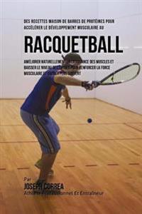 Des Recettes Maison de Barres de Proteines Pour Accelerer Le Developpement Musculaire Au Racquetball: Ameliorer Naturellement La Croissance Des Muscle