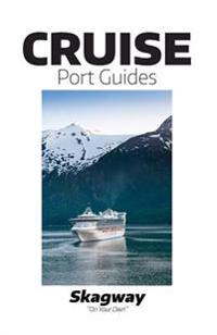 Cruise Port Guides - Skagway: Skagway on Your Own