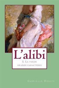 L'Alibi 1 (Grands Caracteres): La Fugue