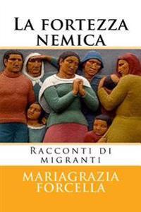 La Fortezza Nemica: Racconti Di Migranti