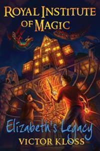 Elizabeth's Legacy (Royal Institute of Magic)