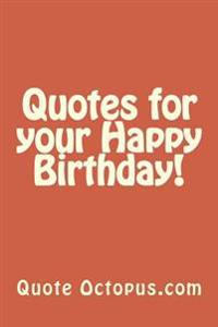 Quotes for Your Happy Birthday!