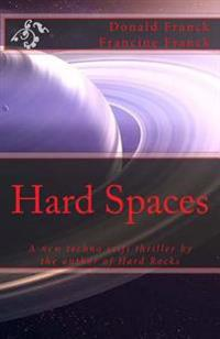 Hard Spaces: A New Techno Scifi Thriller by the Author of Hard Rocks