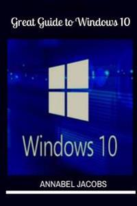 Windows 10: Great Guide to Windows 10