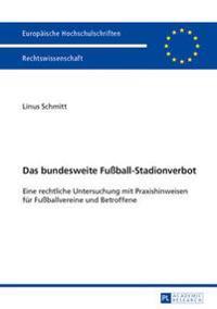 Das Bundesweite Fuball-Stadionverbot: Eine Rechtliche Untersuchung Mit Praxishinweisen Fuer Fuballvereine Und Betroffene
