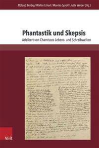 Phantastik Und Skepsis: Adelbert Von Chamissos Lebens- Und Schreibwelten