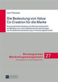 Die Bedeutung Von Value Co-Creation Fuer Die Marke: Eine Empirische Analyse Aus Konsumentensicht Am Beispiel Von Internetbasierten Anwendungen Zur Pro