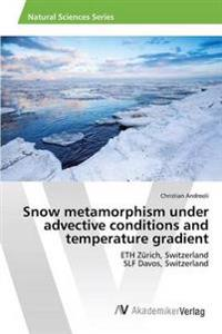 Snow Metamorphism Under Advective Conditions and Temperature Gradient