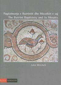 The Butrint Baptistery and its Mosaics/ Pagezimorja e Butrintit dhe Mozaiket e Saj