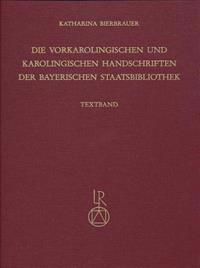 Die Vorkarolingischen Und Karolingischen Handschriften Der Bayerischen Staatsbibliothek