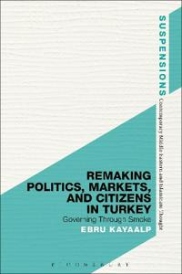 Remaking Politics, Markets, and Citizens in Turkey