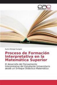 Proceso de Formacion Interpretativa En La Matematica Superior