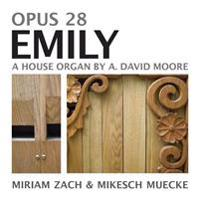 Opus 28 Emily: A House Organ by A. David Moore