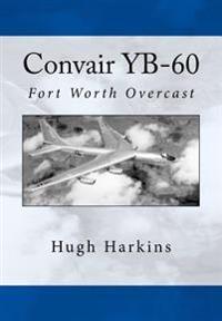 Convair Yb-60: Fort Worth Overcast