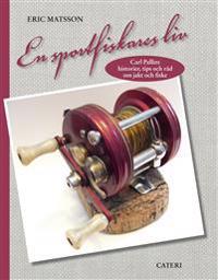 En sportfiskares liv : Carl Pallins historier, tips och råd om jakt och fiske