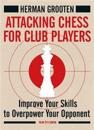 Attacking Chess for Club Players: Improve Your Skills to Overpower Your Opponent