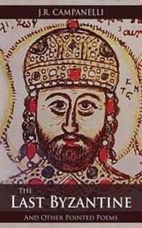 The Last Byzantine and Other Pointed Poems